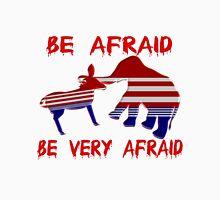 Be Afraid Democrats & Republicans Unite Unisex T-Shirt