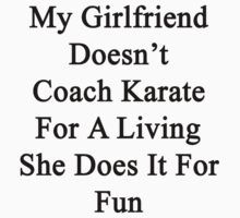 My Girlfriend Doesn't Coach Karate For A Living She Does It For Fun by supernova23