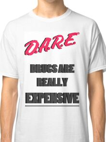 Drugs are really expensive Classic T-Shirt