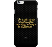 """""""In order to be  irreplaceable, one must always be different."""" - COCO CHANEL iPhone Case/Skin"""