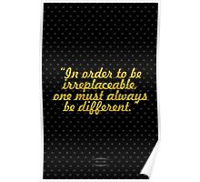 """""""In order to be  irreplaceable, one must always be different."""" - COCO CHANEL Poster"""