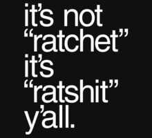 "It's Not ""Ratchet"" It's ""Ratshit"" Y'all by DropBass"
