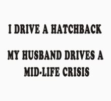 I drive a hatchback, my husband drives a mid-life crisis by Darren Stein