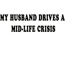 My husband drives a mid-life crisis (black) by Darren Stein