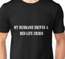 My husband drives a mid-life crisis (white) Unisex T-Shirt
