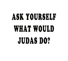 Ask yourself, what would Judas do? Photographic Print