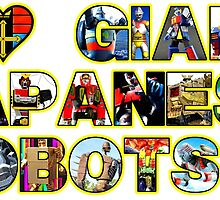 I LOVE GIANT JAPANESE ROBOTS!!! by atomicthumbs78