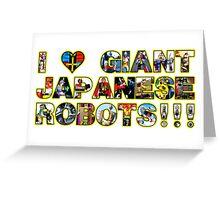 I LOVE GIANT JAPANESE ROBOTS!!! Greeting Card
