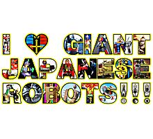 I LOVE GIANT JAPANESE ROBOTS!!! Photographic Print