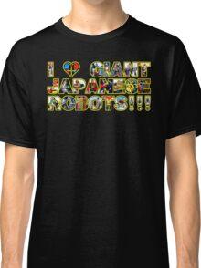 I LOVE GIANT JAPANESE ROBOTS!!! Classic T-Shirt