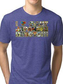 I LOVE GIANT JAPANESE ROBOTS!!! Tri-blend T-Shirt