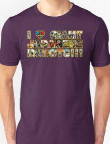 I LOVE GIANT JAPANESE ROBOTS!!! Unisex T-Shirt