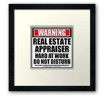 Warning Real Estate Appraiser Hard At Work Do Not Disturb Framed Print