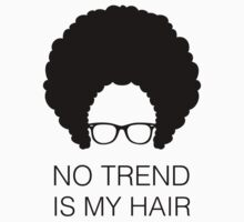 NO TREND IS MY HAIR by electricoo