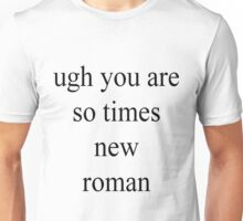 you are so times new roman Unisex T-Shirt