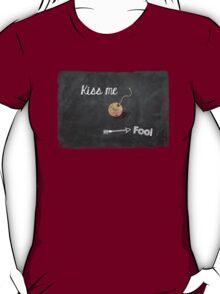 Kiss me (you Fool) T-Shirt