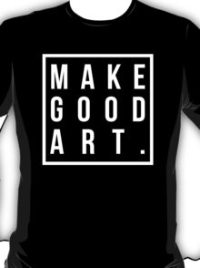 make good art T-Shirt