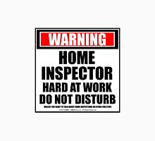 Warning Home Inspector Hard At Work Do Not Disturb Unisex T-Shirt