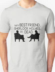 My best friend, Sherlock Holmes, is dead. T-Shirt