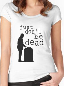 """Just don't be dead."" Women's Fitted Scoop T-Shirt"