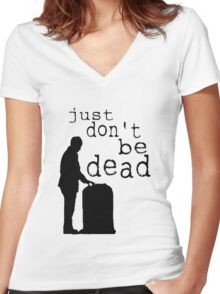 """""""Just don't be dead."""" Women's Fitted V-Neck T-Shirt"""
