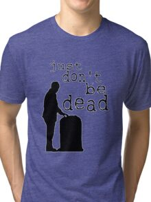"""Just don't be dead."" Tri-blend T-Shirt"