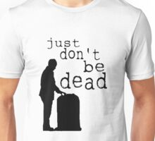 """Just don't be dead."" Unisex T-Shirt"