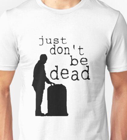 """Just don't be dead."" Unisex T-Shirt"