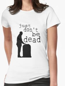 """Just don't be dead."" Womens Fitted T-Shirt"