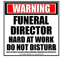 Warning Funeral Director Hard At Work Do Not Disturb Photographic Print