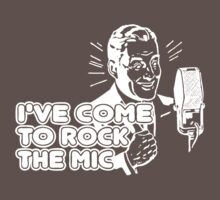Ive come to rock the mic! by tshirtsfunny