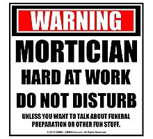 Warning Mortician Hard At Work Do Not Disturb Photographic Print