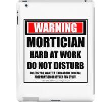 Warning Mortician Hard At Work Do Not Disturb iPad Case/Skin