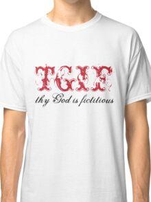 TGIF (thy god is ficticious) Classic T-Shirt