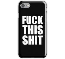 FUCK THIS SHIT iPhone Case/Skin