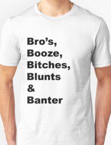 Bro's, Booze, Blunts, Bitches & Banter - B1 (black text) T-Shirt