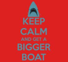 Keep Calm and Get a Bigger Boat by PlatinumBastard