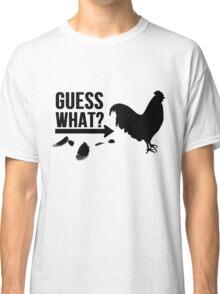 Guess What? Chicken Butt. Classic T-Shirt