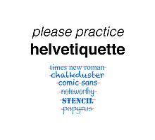 Please Practice Helvetiquette Photographic Print