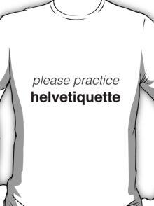 Please Practice Helvetiquette T-Shirt