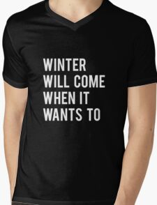 WINTER WILL COME WHEN IT WANTS TO. Mens V-Neck T-Shirt