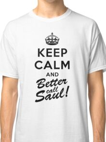 Keep Calm and Better call Saul Classic T-Shirt