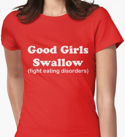 Good Girls Swallow (white font) Womens Fitted T-Shirt