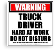 Warning Truck Driver Hard At Work Do Not Disturb Canvas Print