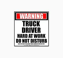 Warning Truck Driver Hard At Work Do Not Disturb Unisex T-Shirt