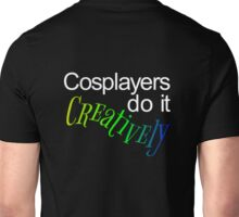 Cosplayers do it Creatively, White Text Unisex T-Shirt