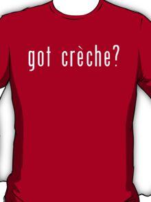 got Créche? T-Shirt