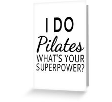 I Do Pilates What's your Superpower? Greeting Card