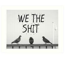We the Shit Art Print