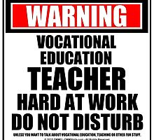 Warning Vocational Education Teacher Hard At Work Do Not Disturb by cmmei